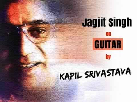 Tribute to Jagjit Singh Ghazals on Guitar by Top Guitarist Kapil Srivastava